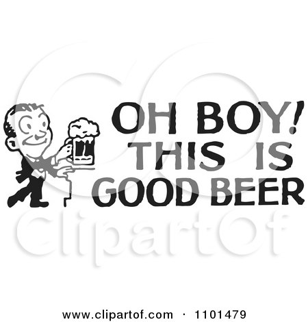 Clipart Retro Black And White Man With Oh Boy This Is Good Beer Text - Royalty Free Vector Illustration by BestVector