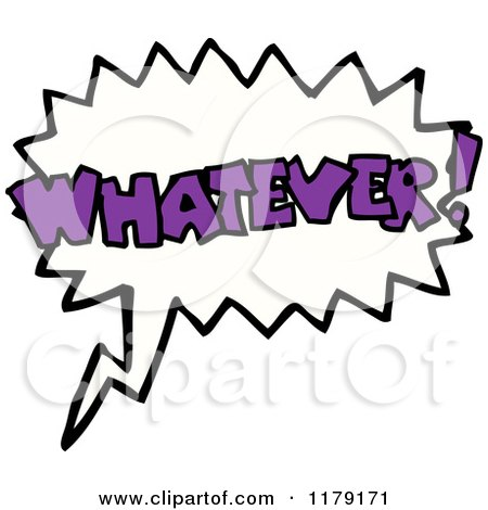 Cartoon of a Conversation Bubble with the Word WHATEVER - Royalty Free Vector Illustration by lineartestpilot