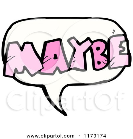 Cartoon of a Conversation Bubble with the Word MAYBE - Royalty Free Vector Illustration by lineartestpilot