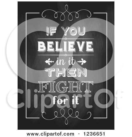 Clipart of a Border Around if You Believe in It Then Fight for It Text on a Black Board - Royalty Free Vector Illustration by KJ Pargeter