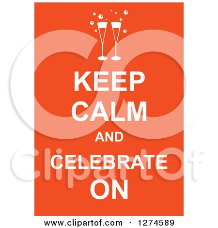 Clipart of White Keep Calm and Celebrate on Text with Champagne Glasses on Orange - Royalty Free Vector Illustration by Prawny
