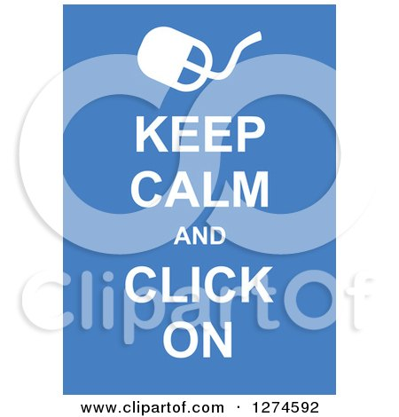 Clipart of White Keep Calm and Click on Text with a Computer Mouse on Blue - Royalty Free Vector Illustration by Prawny