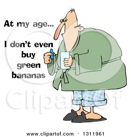 Clipart of a Sick White Man Taking a Pill with at My Age I Dont Even Buy Green Bananas Text - Royalty Free Illustration by djart