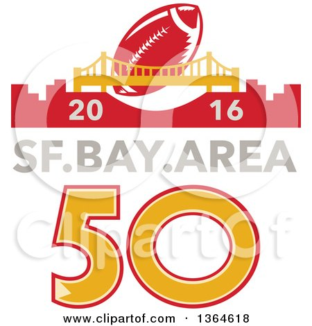 Clipart of a Retro Super Bowl 50 Sports Design with a Football over the Golden Gate Bridge and 2016, Sf Bay Area Text - Royalty Free Vector Illustration by patrimonio