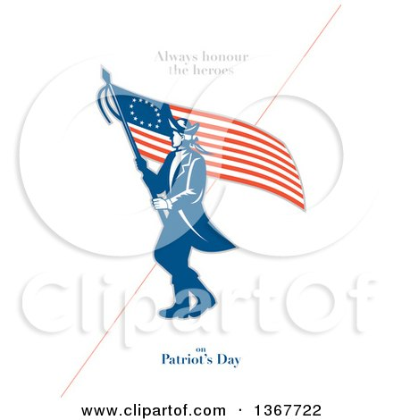 Clipart of a Retro American Patriot Minuteman Revolutionary Soldier Wielding a Flag with Always Honour the Heroes on Patriot's Day Text on White - Royalty Free Illustration by patrimonio