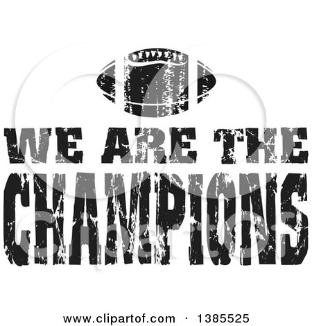 Clipart of Black and White Distressed WE ARE tHE CHAMPIONS Text over an American Football - Royalty Free Vector Illustration by Johnny Sajem