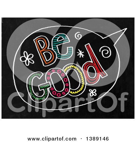 Clipart of a Doodled Chalk Speech Balloon with Be Good Text on a Black Board - Royalty Free Illustration by Prawny