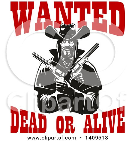 Clipart of a Black and White Tough Western Cowboy Holding Pistols in His Crossed Arms, with Wanted Dead or Alive Text - Royalty Free Vector Illustration by Vector Tradition SM