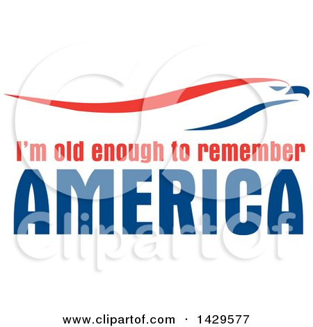 Clipart of a Patriotic Red White and Blue Eagle over I'm Old Enough to Remember America Text - Royalty Free Vector Illustration by Johnny Sajem