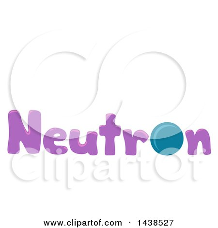 Clipart of the Word Neutron with a Neutral Particle Replacing the Letter O - Royalty Free Vector Illustration by BNP Design Studio