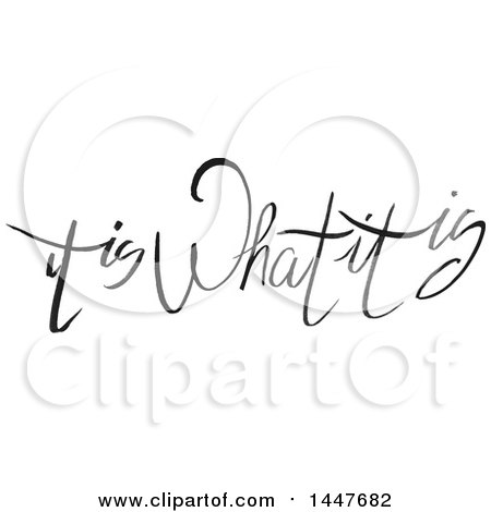 Clipart of a Grayscale Handwritten Motivational Saying, It Is What It Is - Royalty Free Vector Illustration by Cherie Reve
