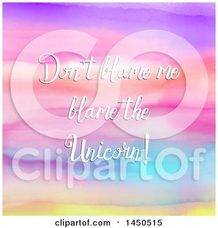 Clipart Graphic of Dont Blame Me Blame the Unicorn Text over a Colorful Watercolor Background - Royalty Free Vector Illustration by KJ Pargeter