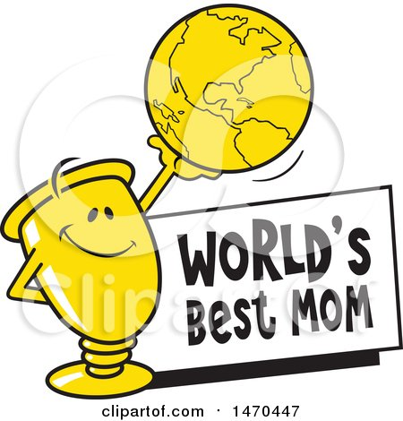 Clipart of a Trophy Mascot Holding up a Globe over a Worlds Best Mom Sign - Royalty Free Vector Illustration by Johnny Sajem