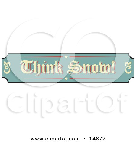 Green, Tan And Red Sign Reading Think Snow! Retro Clipart Illustration by Andy Nortnik
