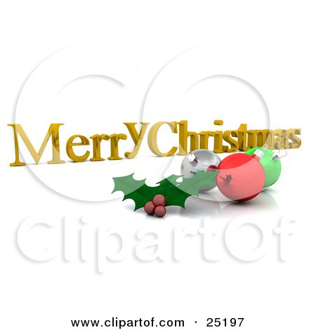 Clipart Illustration of Holly Leaves And Berries In Front Of Silver, Red And Green Christmas Ornaments On A Merry Christmas Greeting, Over White by KJ Pargeter