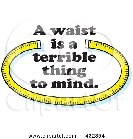 Royalty-Free (RF) Clipart Illustration of a Waist Is A Terrible Thing To Mind Text With A Measuring Tape by Johnny Sajem