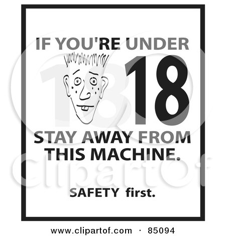 Royalty-Free (RF) Clipart Illustration of a Black And White If You're Under 19 Stay Away From This Machine - Safety First Sign by Arena Creative