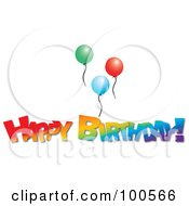 Royalty Free RF Clipart Illustration Of A Colorful Happy Birthday Greeting Under Three Party Balloons