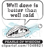 Royalty Free RF Clip Art Illustration Of A Wise Pearl Of Wisdom Saying Well Done Is Better Than Well Said