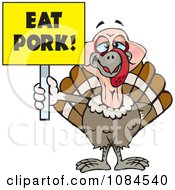 Turkey Holding A Yellow Eat Pork Sign