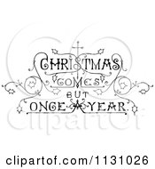 Clipart Of Retro Vintage Black And White Christmas Comes But Once A Year Text Royalty Free Vector Illustration by Prawny Vintage