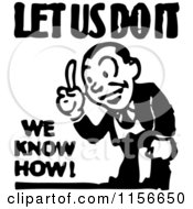 Clipart Of A Black And White Retro Let Us Do It We Know How Man Royalty Free Vector Clipart