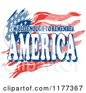 Clipart Of A Waving USA Flag And Im Old Enough To Remember America Text Royalty Free Vector Illustration by Johnny Sajem