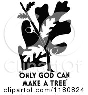 Retro Vintage Black And White Oak Tree And Only God Can Make A Tree Text