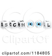Clipart Of 3d Black And White Cubes And Blue Globe Eyes Spelling SCHOOL Royalty Free Vector Illustration