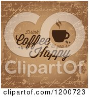 Clipart Of Drink Coffee Til Youre Happy Text Over A Distressed Brown Background Royalty Free Vector Illustration by Arena Creative