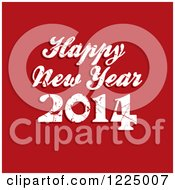 Clipart Of A White Grungy Happy New Year 2014 Greeting Over Red Royalty Free Vector Illustration