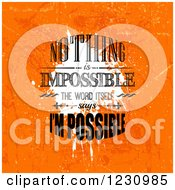 Clipart Of A Distressed Orange Nothing Is Impossible The Word Itself Says Im Impossible Inspirational Quote Royalty Free Vector Illustration