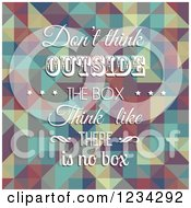 Clipart Of A Quote Of Dont Think Outside The Box Think Like There Is No Box Over A Geometric Pattern Royalty Free Vector Illustration