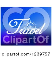 Clipart Of Enjoy The Travel Text On Blue Royalty Free Vector Illustration