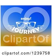 Clipart Of Sunglasses And Enjoy Journey Text On Blue And Orange Royalty Free Vector Illustration