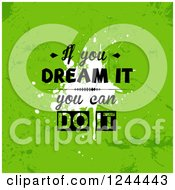 Clipart Of If You Can Dream It You Can Do It Quote Over Grungy Green Royalty Free Vector Illustration