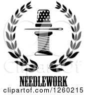 Clipart Of A Black And White Thimble Needle And Spool Of Thread In A Laurel Wreath Over Needlework Text Royalty Free Vector Illustration