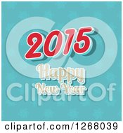 Clipart Of A 2015 Happy New Year Greeting Over Blue Snowflakes Royalty Free Vector Illustration