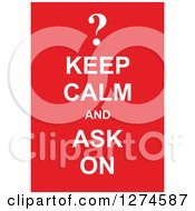 Clipart Of White Keep Calm And Ask On Text With A Question Mark On Red Royalty Free Vector Illustration by Prawny