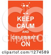 Clipart Of White Keep Calm And Celebrate On Text With Champagne Glasses On Orange Royalty Free Vector Illustration by Prawny