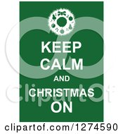 White Keep Calm And Christmas On Text With A Wreath On Green