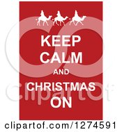 White Keep Calm And Christmas On Text With The Three Wise Men On Red