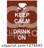 White Keep Calm And Drink On Text With A Coffee Cup On Brown