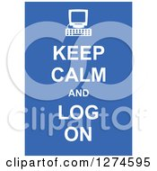 White Keep Calm And Log On Text With A Computer On Blue