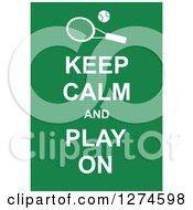 White Keep Calm And Play On Text With A Tennis Racket On Green