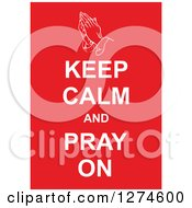 Clipart Of White Keep Calm And Pray On Text With Prayer Hands On Red Royalty Free Vector Illustration by Prawny