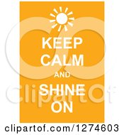 White Keep Calm And Shine On Text With A Sun On Yellow