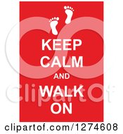 White Keep Calm And Walk On Text With Footprints On Red