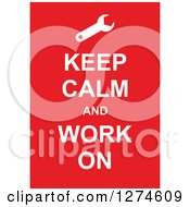Clipart Of White Keep Calm And Work On Text With A Wrench On Red Royalty Free Vector Illustration by Prawny