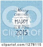 Clipart Of A Merry Christmas And A Happy New Year 2015 Greeting Over Grungy Snowflakes And A Splatter Royalty Free Vector Illustration